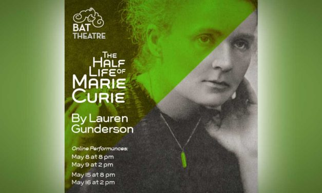 History explored in 'The Half-Life of Marie Curie' opening next for BAT Theatre May 8